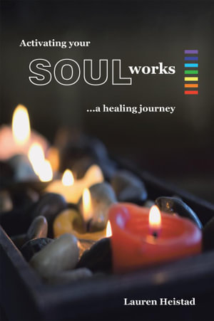 Activating your SOULworks : A Healing Journey - Lauren Heistad