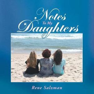 Notes to My Daughters - Rene Salzman