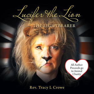 Lucifer the Lion : The Lightbearer - Reverend Tracy L. Crowe