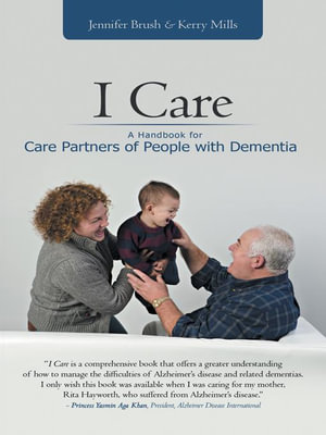 I Care : A Handbook for Care Partners of People with Dementia - Jennifer Brush
