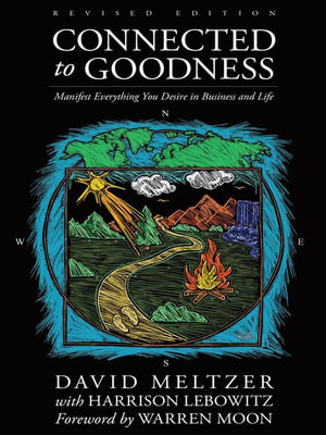 Connected to Goodness : Manifest Everything You Desire in Business and Life - David Meltzer