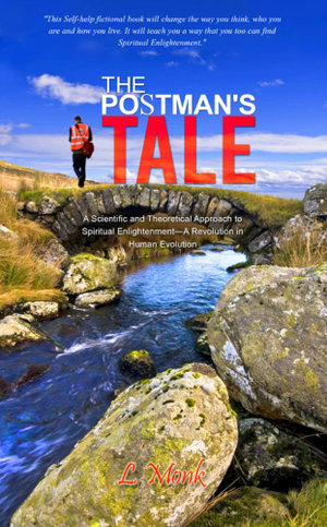 The Postman's Tale : A Scientific and Theoretical Approach to Spiritual Enlightenment-A Revolution in Human Evolution - L. Monk