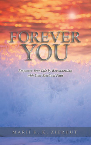 Forever You : Empower Your Life by Reconnecting with Your Spiritual Path - Marii K. K. Zierhut