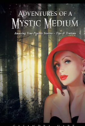 Adventures of a Mystic Medium : Amazing True Psychic Stories - Tips & Truisms - Casandra Hart