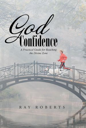 God Confidence : A Practical Guide for Reaching the Divine Zone - Ray Roberts