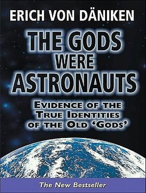 The Gods Were Astronauts : Evidence of the True Identities of the Old 'Gods' - Erich von Daniken