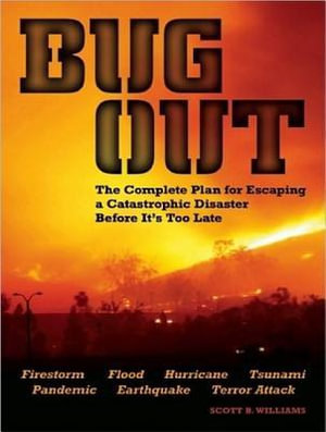 Bug Out : The Complete Plan for Escaping a Catastrophic Disaster Before it's Too Late - Scott B. Williams