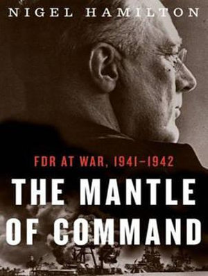 The Mantle of Command : FDR at War, 1941-1942 - Nigel Hamilton