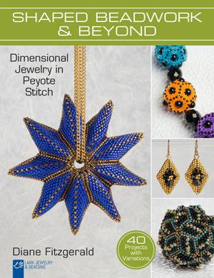 Shaped Beadwork & Beyond : Dimensional Jewelry in Peyote Stitch - Diane Fitzgerald