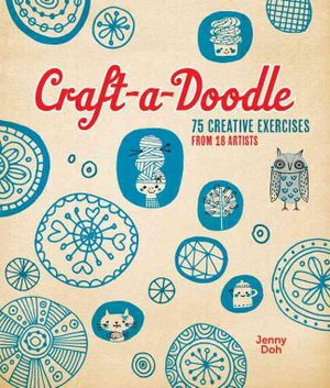 Craft-a-doodle : 75 Creative Exercises from 18 Artists - Jenny Doh