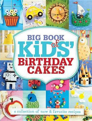 Big Book of Kids' Birthday Cakes : A Collection of New & Favorite Recipes - Pamela Clark