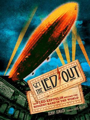 Get the Led Out : How Led Zeppelin Became the Biggest Band in the World - Denny Somach