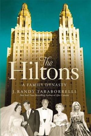 The Hiltons : A Family Dynasty - J. Randy Taraborrelli