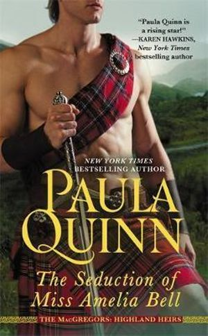 The Seduction of Miss Amelia Bell : Macgregors: Highland Heirs - Paula Quinn