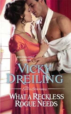 What a Reckless Rogue Needs : Sinful Scoundrels - Vicky Dreiling