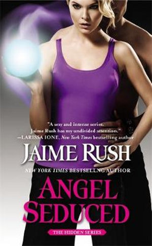 Angel Seduced : The Hidden Series : Book 3 - Jaime Rush
