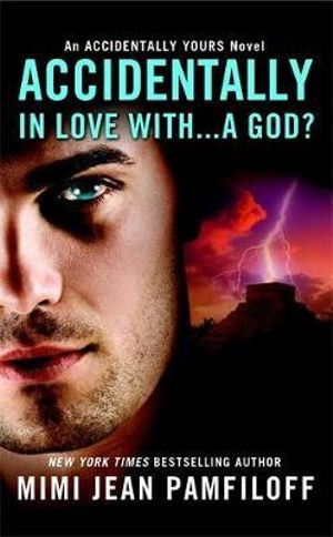 Accidentally in Love with... a God? : Accidentally Yours Novels - Mimi Jean Pamfiloff