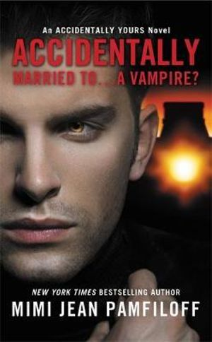 Accidentally Married to... a Vampire? - Mimi Jean Pamfiloff