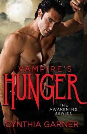 Vampire's Hunger : Awakening - Cynthia Garner