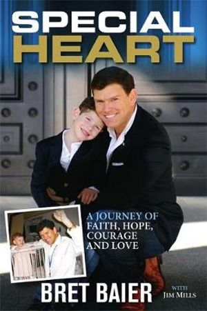 Special Heart : A Journey of Faith, Hope, Courage and Love - Bret Baier