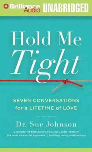 Hold Me Tight : Seven Conversations for a Lifetime of Love - Sue Johnson