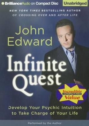 Infinite Quest : Develop Your Psychic Intuition to Take Charge of Your Life - John Edward
