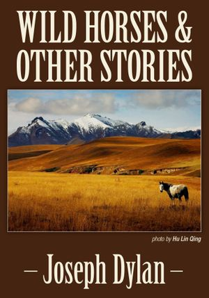 Wild Horses and Other Stories - Joseph Dylan