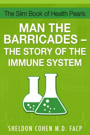 The Slim Book of Health Pearls : Man the Barricades - The Story of the Immune System - Sheldon Cohen M. D.
