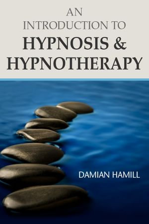 An Introduction to Hypnosis & Hypnotherapy - Damian Hamill