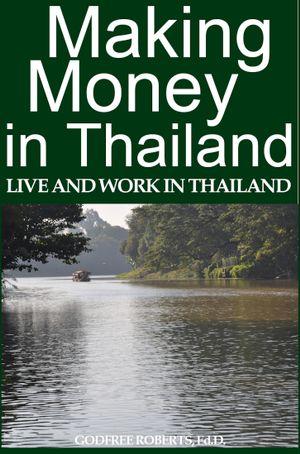 Making Money in Thailand - Godfree Ed D. Roberts