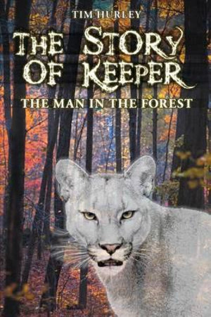 The Story of Keeper: The Man in the Forest Timothy E. Hurley