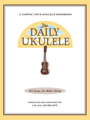 The Daily Ukulele (Songbook) : 365 Songs for Better Living - Jim Beloff