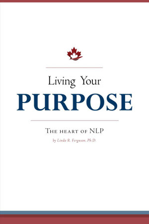 Living Your Purpose - The Heart of Nlp - Linda R. Ferguson