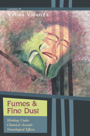 Fumes and Fine Dust - Working Under Chemical Assault : Neurological Effects - Vilma Vitanza