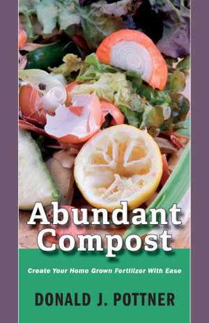 Abundant Compost - Create Your Home Grown Fertilizer With Ease - Donald J. Pottner