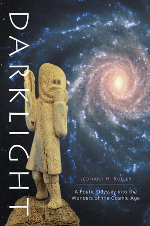 Darklight - A Poetic Odyssey into the Wonders of the Cosmic Age - Leonard H. Roller