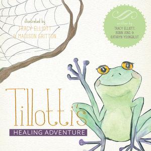 Tillotti's Healing Adventure - Tracy Elliott