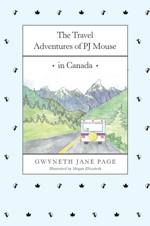 The Travel Adventures of Pj Mouse - In Canada - Gwyneth Jane Page