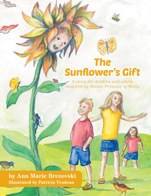 The Sunflower's Gift - A Story for Children and Adults Inspired by Diana, Princess of Wales - Ann Marie Brezovski