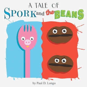 A Tale of Spork and the Beans - Paul D. Longo