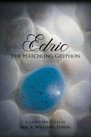 Edric the Hatchling Gryphon - Eric K. Williams