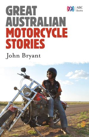 Great Australian Motorcycle Stories - John Bryant