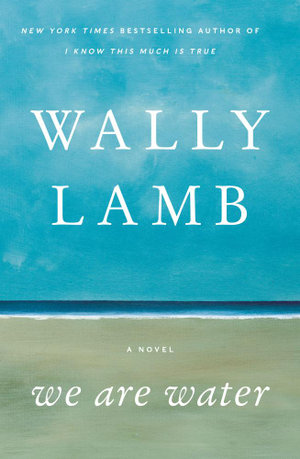 We Are Water : A Novel - Wally Lamb