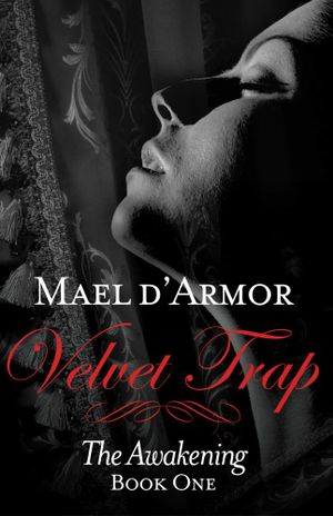 Velvet Trap : the Awakening Book 1 - Mael d'Armor