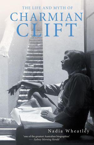The Life and Myth of Charmian Clift - Nadia Wheatley
