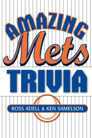 Amazing Mets Trivia - Ross Adell