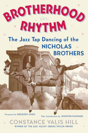 Brotherhood In Rhythm : The Jazz Tap Dancing of the Nicholas Brothers - Constance Valis Hill