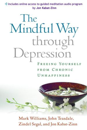 Mindful Way through Depression : Freeing Yourself from Chronic Unhappiness - J. Mark G. Williams