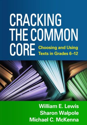 Cracking the Common Core : Choosing and Using Texts in Grades 6-12 - William E. Lewis