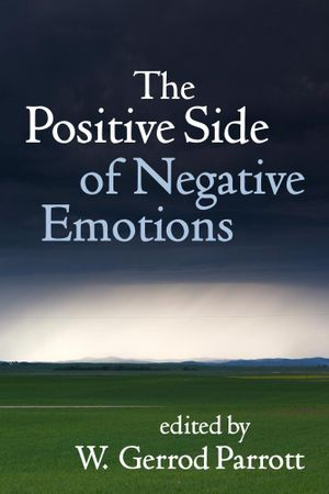The Positive Side of Negative Emotions - W. Gerrod Parrott
